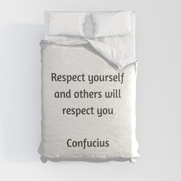 Confucius Quote - Respect yourself and others will respect you Comforters