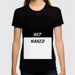get naked funny saying quote T-shirt