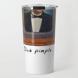 """Dick Pimple"" Travel Mug"