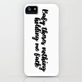 Nothin holdin me back iPhone Case
