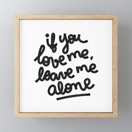 if you love me, leave me alone IV Framed Mini Art Print