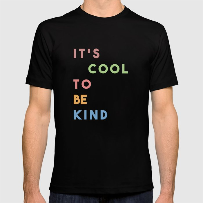 f00f4c79 It's Cool To Be Kind T-shirt by words_matter | Society6