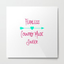 Fearless Country Music Singer Inspirational Quote Metal Print