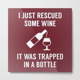 Rescued Some Wine Metal Print