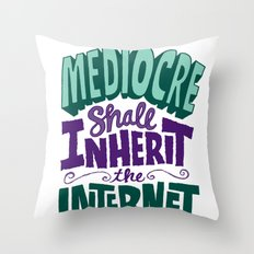 The Mediocre Shall Inherit the Internet Throw Pillow