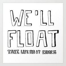 we'll float, take life as it comes Art Print