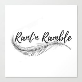 Rant'n Ramble Canvas Print