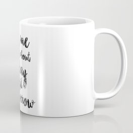 Let Me Forget About Today Until Tomorrow Coffee Mug