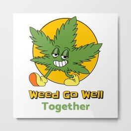 Weed Go Well Together Pun Metal Print