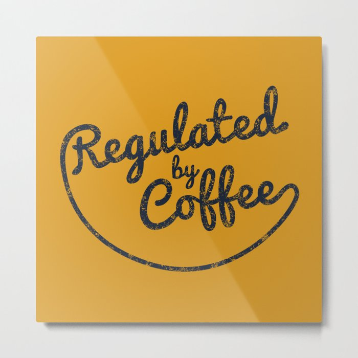 Regulated by Coffee // Caffeine Addict Typography Cafe Barista Humor Retro  Vintage Quotes Metal Print by regulatedbycoffee