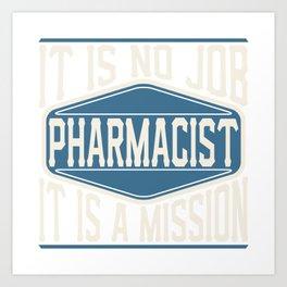 Pharmacist  - It Is No Job, It Is A Mission Art Print