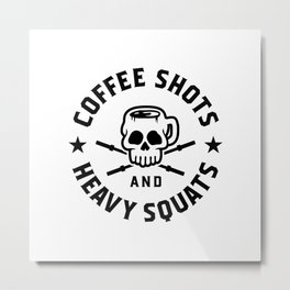 Coffee Shots And Heavy Squats v2 Metal Print