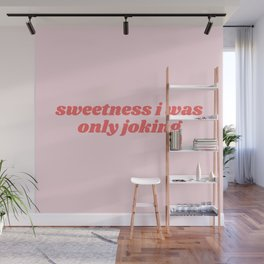 sweetness i was only joking Wall Mural