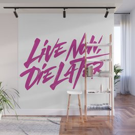 Live now, die later Wall Mural