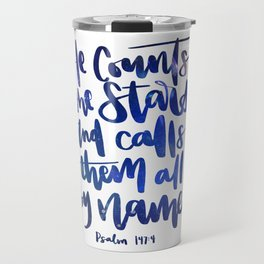 Psalm 147:4 - He counts the stars and call them all by name Travel Mug