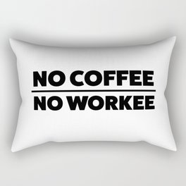 NO COFFEE. NO WORKEE Rectangular Pillow