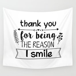 Thank you for being the reason I smile Wall Tapestry