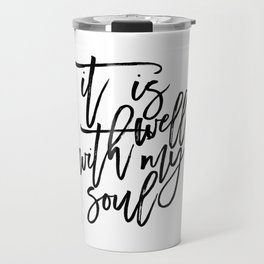 it is well with my soul, bible verse,scripture art,bible cover,inspirational quote,black and white Travel Mug