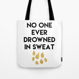 NO ONE EVER DROWNED IN SWEAT - motivational quote Tote Bag
