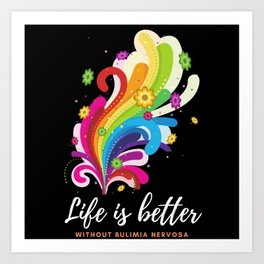 Life is better without bulimia nervosa Art Print