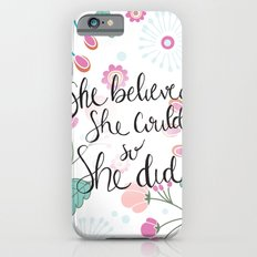 She Believed Slim Case iPhone 6s