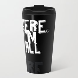 I'm Here, But I'm Not All...There. Travel Mug