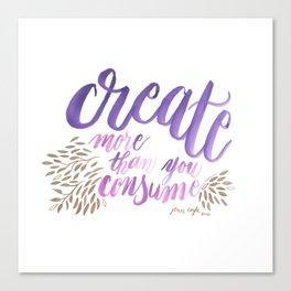 Create More Than You Consume Canvas Print