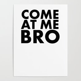 come at me bro Poster
