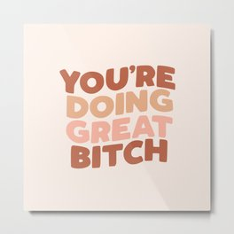 YOU ARE DOING GREAT BITCH peach pink Metal Print