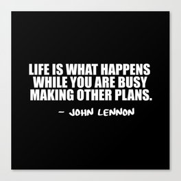 life is what happens Canvas Print