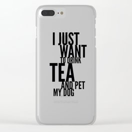 I Just Want to Drink Tea and Pet My Dog in Black Vertical Clear iPhone Case
