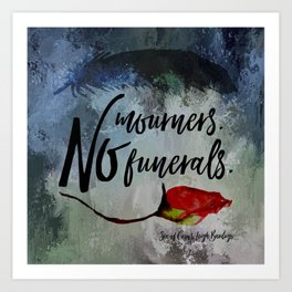 No mourners. No funerals. Six of Crows Art Print