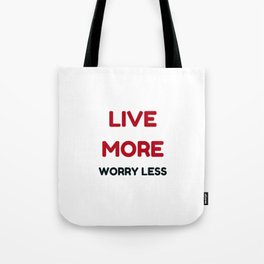 live more worry less Tote Bag