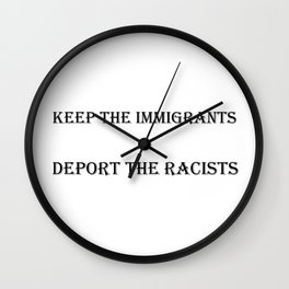 Keep the Immigrants Deport the Racists Wall Clock