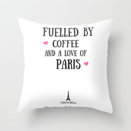 Fuelled by Coffee and a Love of Paris (UK) Throw Pillow