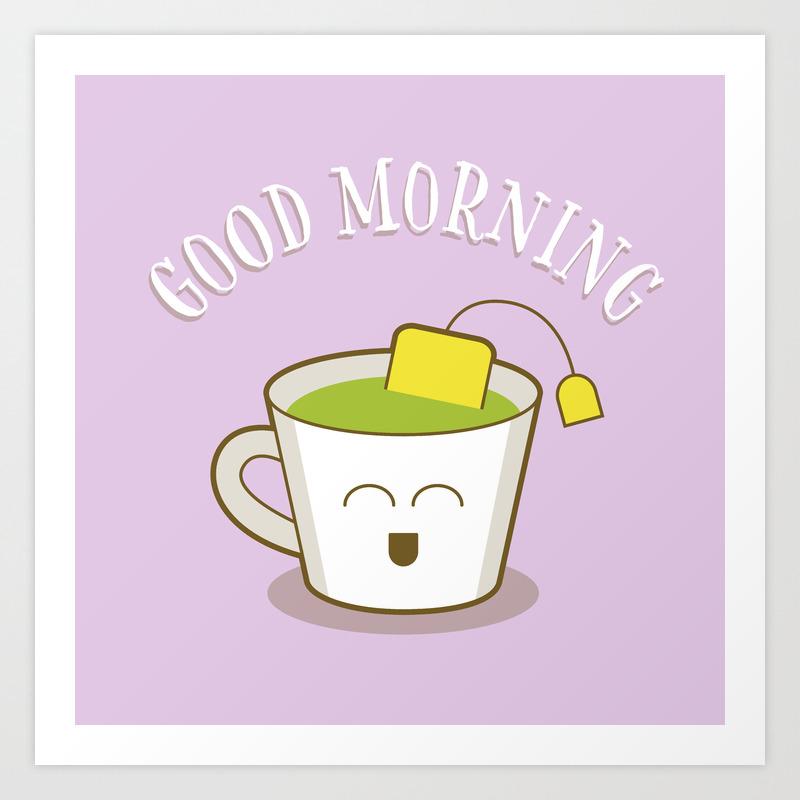 Good Morning Green Tea Lover Art Print By Designmindsboutique Society6