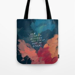 """""""Your Story Of Resilience Will Stir Up Hope In Others."""" Tote Bag"""