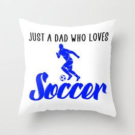 just a dad who loves soccer Throw Pillow