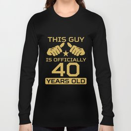 This Guy Is Officially 40 Years Old 40th Birthday Long Sleeve T-shirt