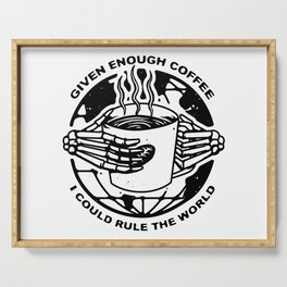 Given Enough Coffee I Could Rule the World Serving Tray