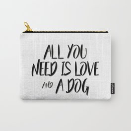 All you need is love and a dog quote Carry-All Pouch