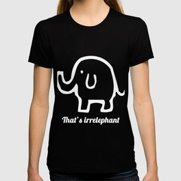 That's Irrelephant Irrelevant Elephant Pun Funny Animal T-Shirt T-shirt