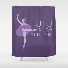 Tutu Much Attitude Shower Curtain