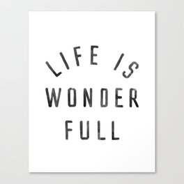 LIFE IS WONDERFUL Canvas Print