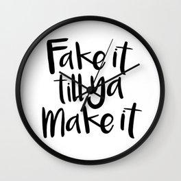 Fake It Till Ya Make It Wall Clock