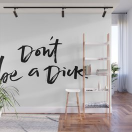 Don't Be a Dick Hand Lettering Art Wall Mural