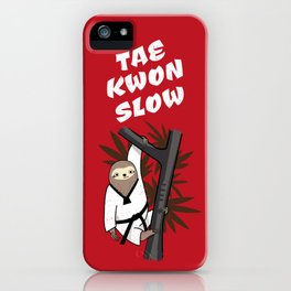 Tae Kwon Slow - Funny Martial Art Sloth iPhone Case
