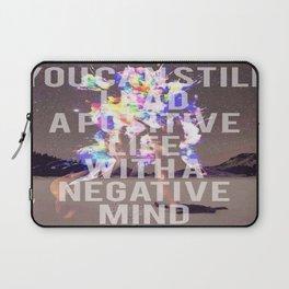 Positive Life with a Negative Mind Laptop Sleeve