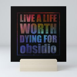 Live a life worth dying for. Obsidio Mini Art Print