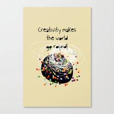 Creativity makes the world go round! Canvas Print